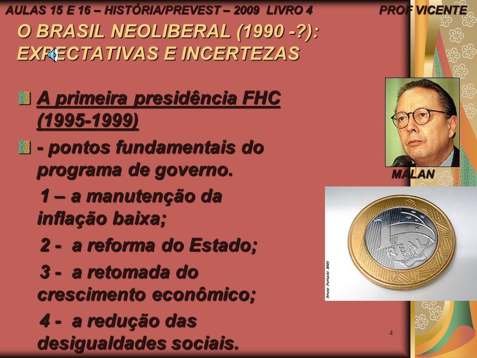3 O BRASIL NEOLIBERAL(1990 - ?): expectativas e incertezas A presidência Itamar Franco (1992 – 1995) O Plano Real (URV) - mudança da moeda – Primeira etapa 1 real = 1000 cruzeiros; segunda etapa 1 real = 2750 cruzeiros.