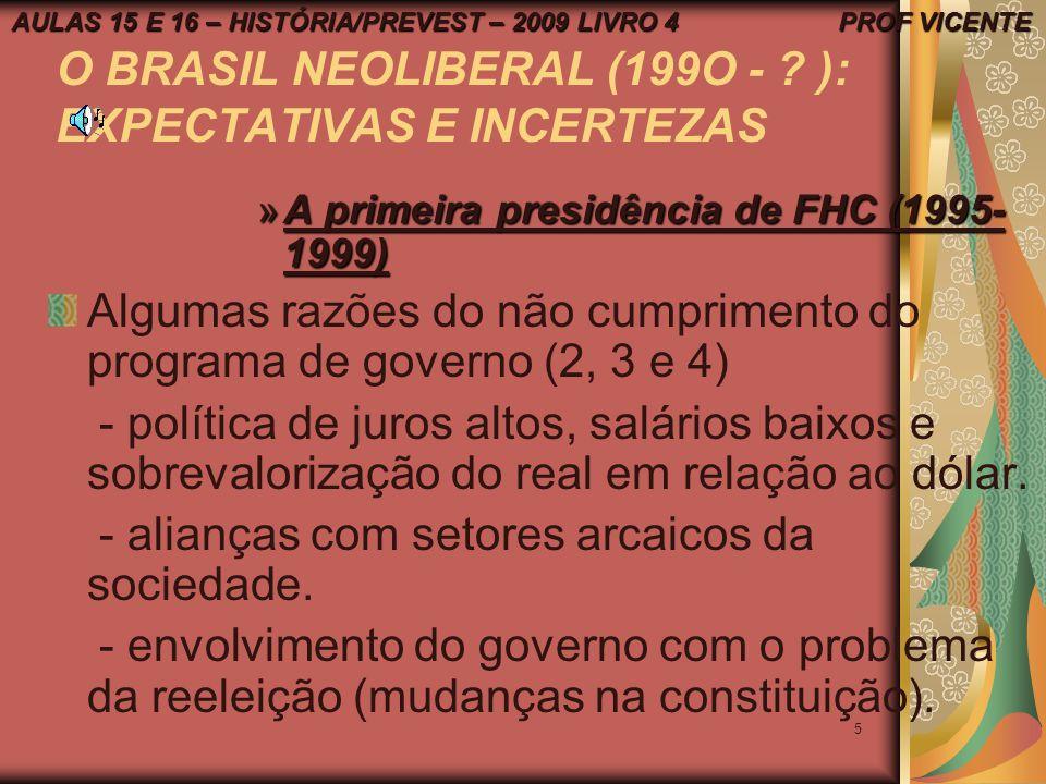 4 O BRASIL NEOLIBERAL (1990 -?): EXPECTATIVAS E INCERTEZAS A primeira presidência FHC (1995-1999) - pontos fundamentais do programa de governo. 1 – a