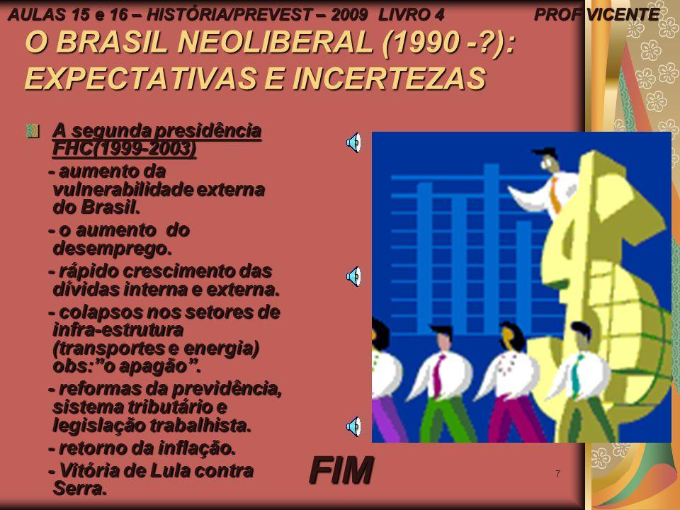 6 O BRASIL NEOLIBERAL (1990 - ?): EXPECTATIVAS E INCERTEZAS A primeira presidência do FHC (1995-1999) Conseqüências - recessão econômica. - recessão e