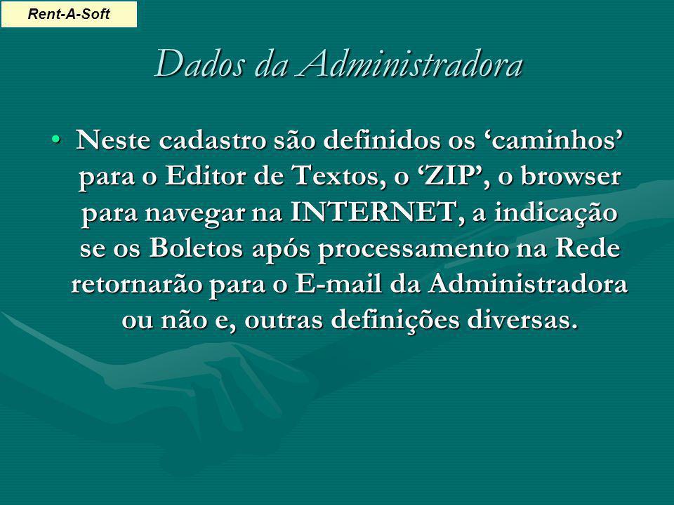Dados da Administradora Neste cadastro são definidos os caminhos para o Editor de Textos, o ZIP, o browser para navegar na INTERNET, a indicação se os