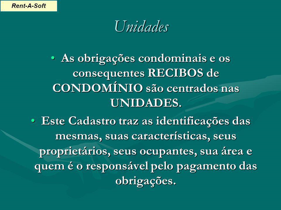 Unidades As obrigações condominais e os consequentes RECIBOS de CONDOMÍNIO são centrados nas UNIDADES.As obrigações condominais e os consequentes RECI