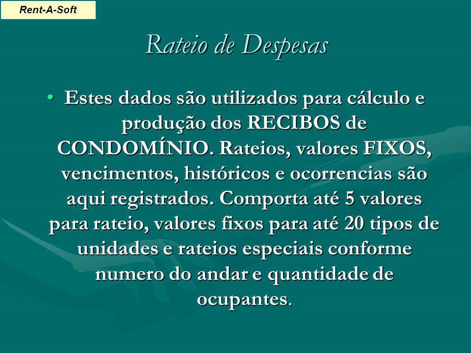 Rateio de Despesas Estes dados são utilizados para cálculo e produção dos RECIBOS de CONDOMÍNIO. Rateios, valores FIXOS, vencimentos, históricos e oco