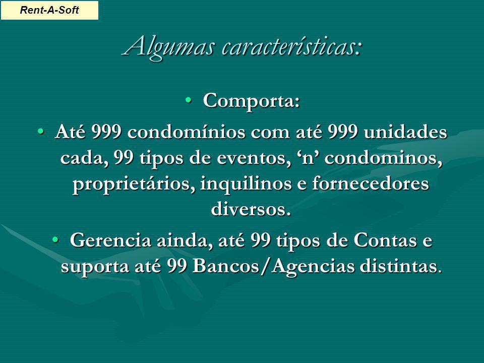 Algumas características: Comporta:Comporta: Até 999 condomínios com até 999 unidades cada, 99 tipos de eventos, n condominos, proprietários, inquilino