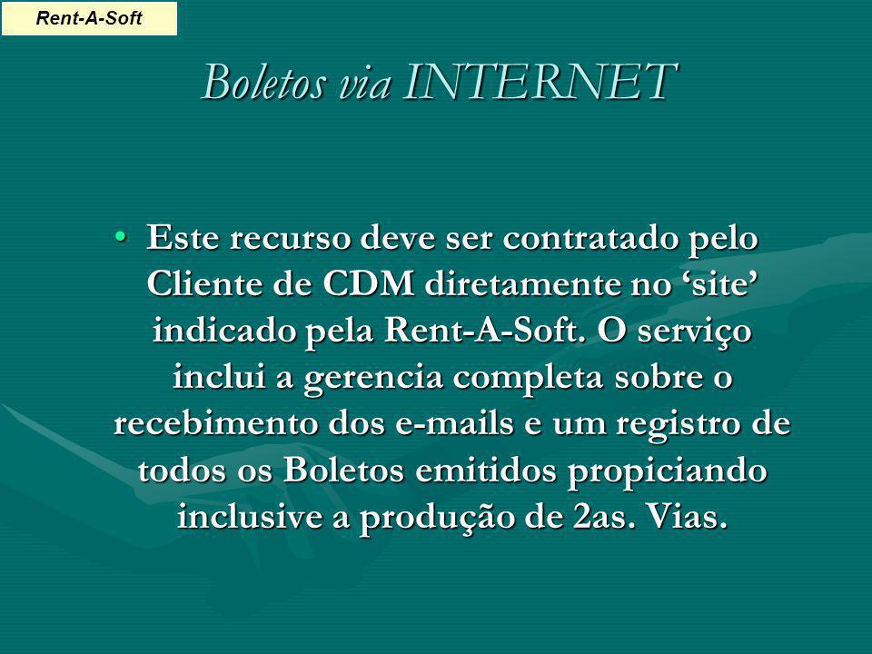 Boletos via INTERNET Este recurso deve ser contratado pelo Cliente de CDM diretamente no site indicado pela Rent-A-Soft. O serviço inclui a gerencia c
