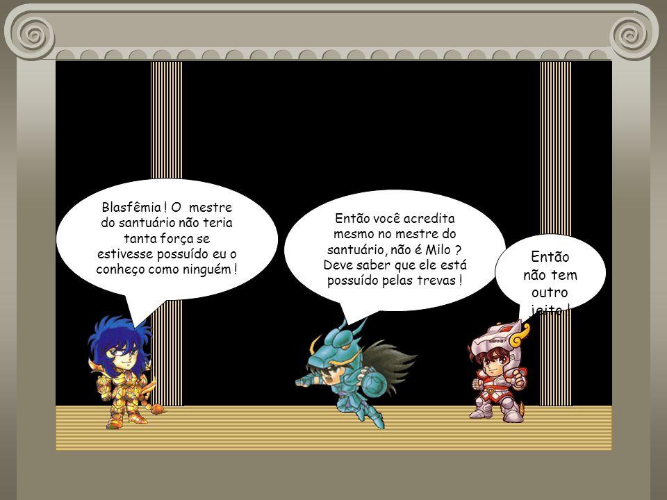 Escorpião Ei Shiryu, eu nunca falei isso para alguém, mais é que eu tenho pavor á escorpião ! Agora é a hora de curar sua fobia !