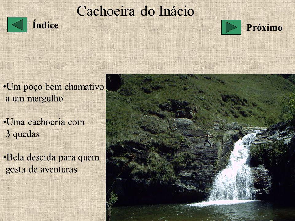 Cachoeira do Inácio Um poço bem chamativo a um mergulho Uma cachoeria com 3 quedas Bela descida para quem gosta de aventuras Índice Próximo