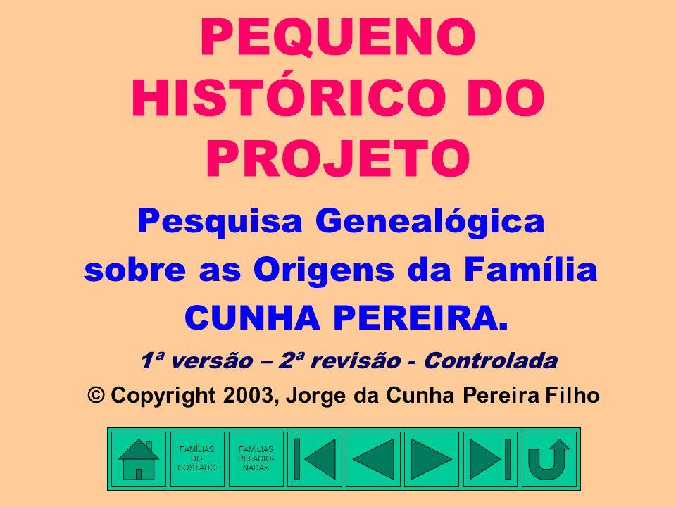 PEQUENO HISTÓRICO DO PROJETO Pesquisa Genealógica sobre as Origens da Família CUNHA PEREIRA.