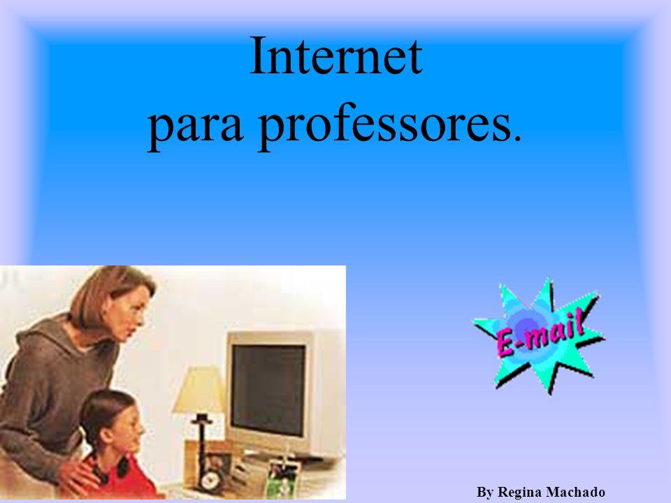 Internet para professores. By Regina Machado