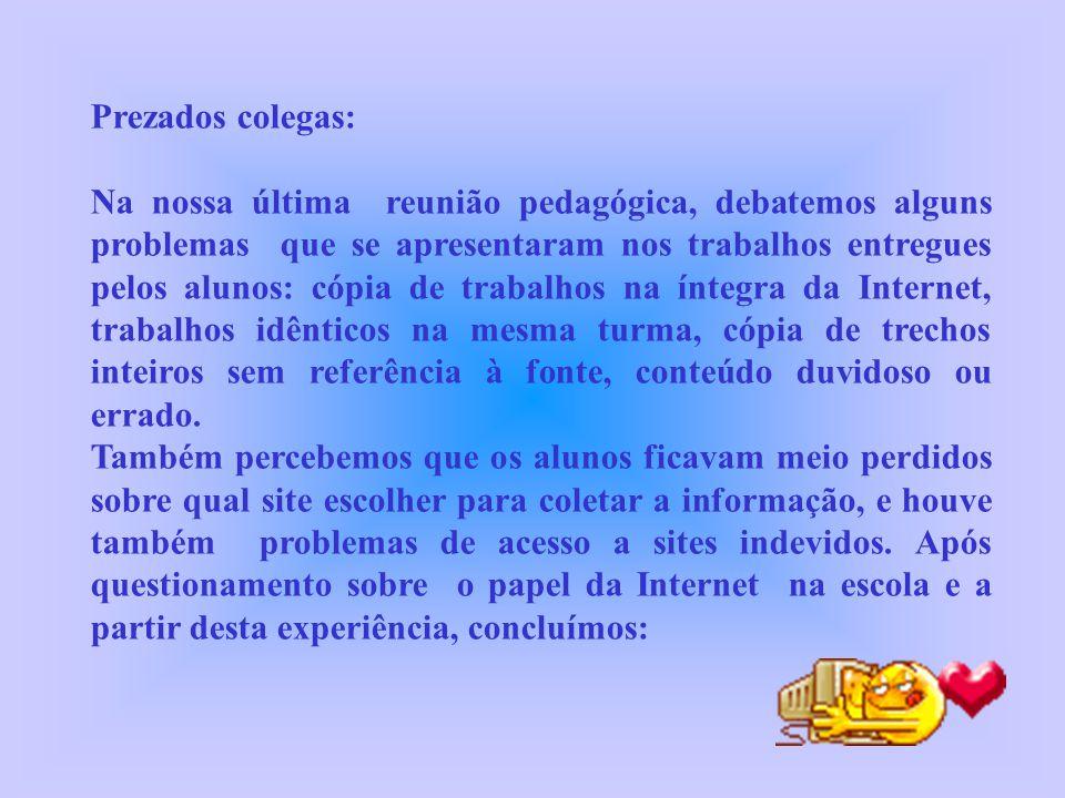 O professor deverá utilizar estratégias para desenvolver competências e habilidades de pesquisa Sugerir aos alunos que acessem preferencialmente páginas.