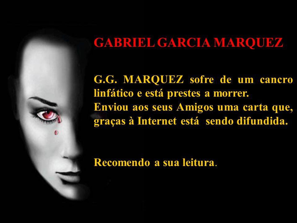 GABRIEL GARCIA MARQUEZ G.G.MARQUEZ sofre de um cancro linfático e está prestes a morrer.