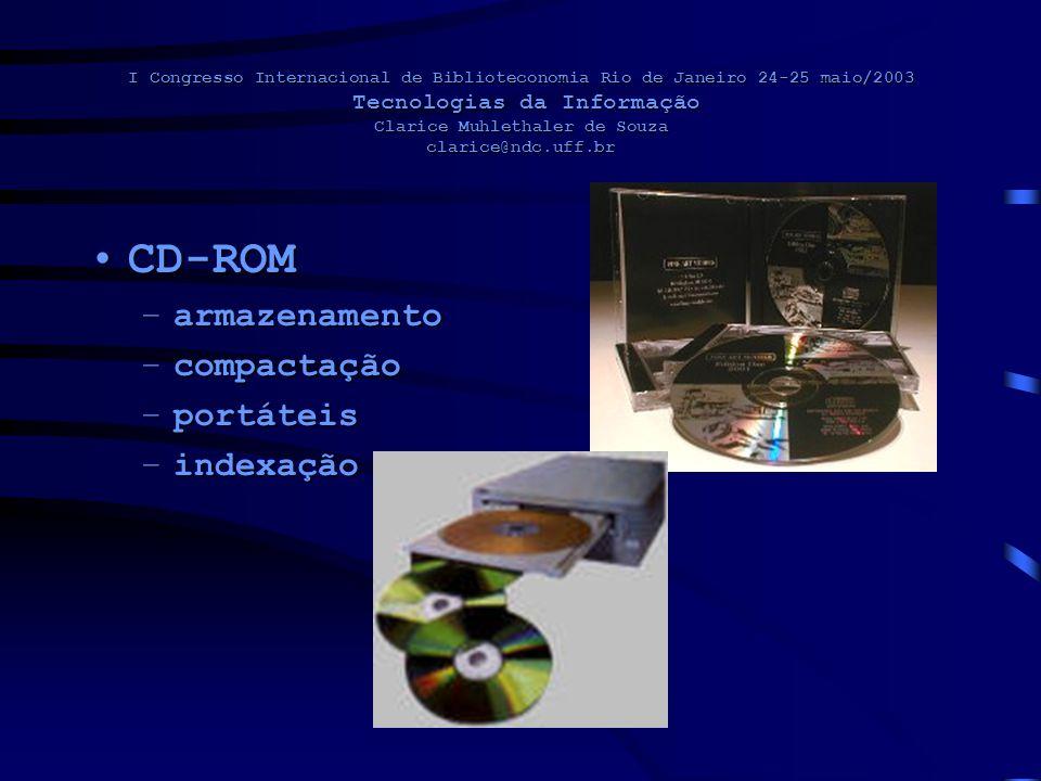 I Congresso Internacional de Biblioteconomia Rio de Janeiro 24-25 maio/2003 Tecnologias da Informação Clarice Muhlethaler de Souza clarice@ndc.uff.br CD-ROMCD-ROM –armazenamento –compactação –portáteis –indexação