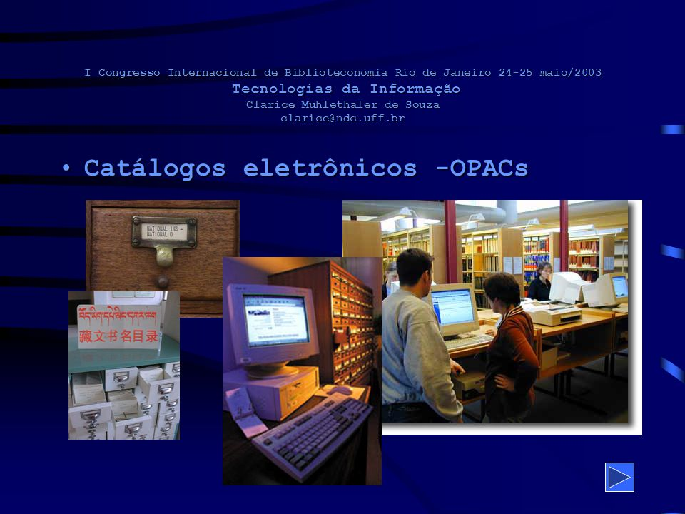 I Congresso Internacional de Biblioteconomia Rio de Janeiro 24-25 maio/2003 Tecnologias da Informação Clarice Muhlethaler de Souza clarice@ndc.uff.br Bases eletrônicasBases eletrônicas