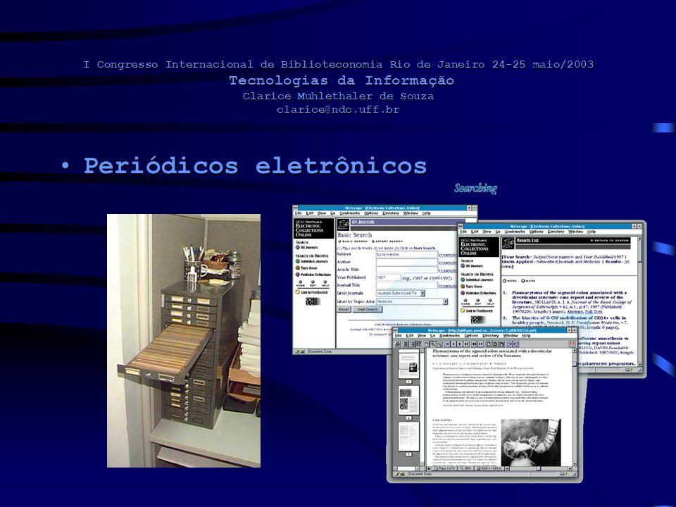 I Congresso Internacional de Biblioteconomia Rio de Janeiro 24-25 maio/2003 Tecnologias da Informação Clarice Muhlethaler de Souza clarice@ndc.uff.br Periódicos eletrônicosPeriódicos eletrônicos