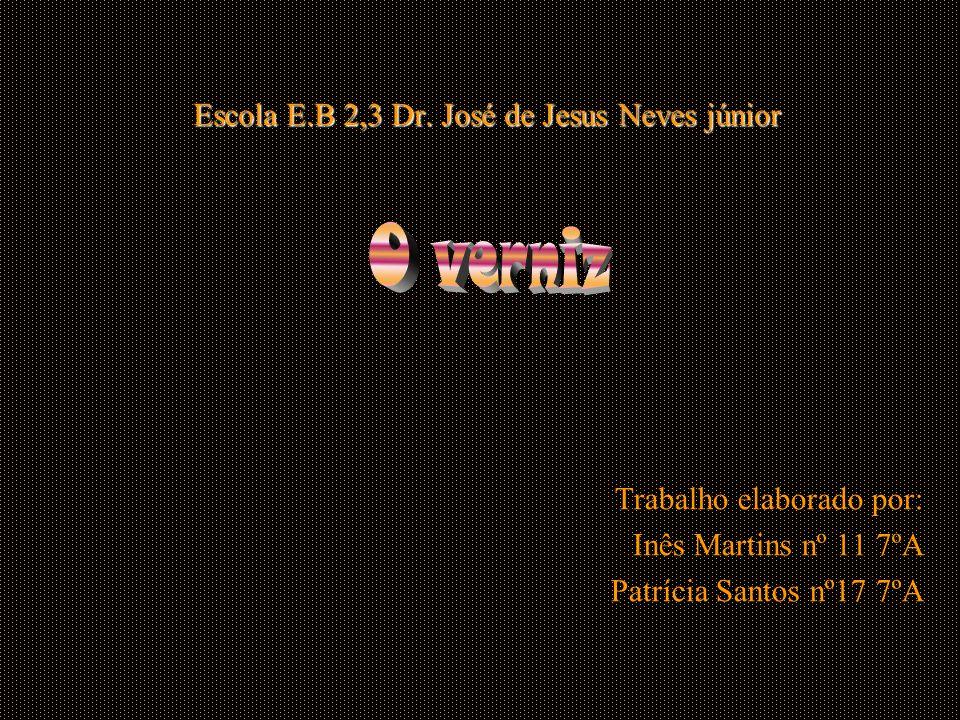 Escola E.B 2,3 Dr. José de Jesus Neves júnior Trabalho elaborado por: Inês Martins nº 11 7ºA Patrícia Santos nº17 7ºA