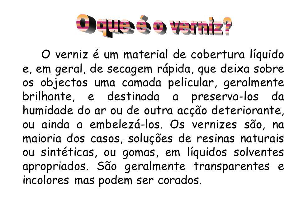 Existem vários tipos de verniz como por exemplo: – –Os vernizes de álcool – –Os vernizes de benzina ou de essência de terebintina – –Os vernizes gordos – –Os vernizes celulósicos