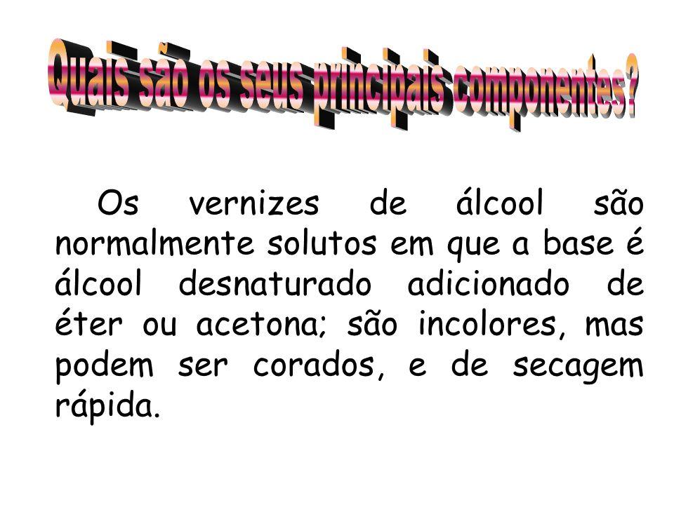 Os vernizes de álcool são normalmente solutos em que a base é álcool desnaturado adicionado de éter ou acetona; são incolores, mas podem ser corados,