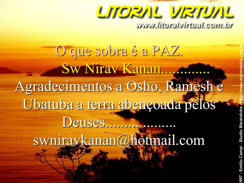 O que sobra é a PAZ.Sw Nirav Kanan.............
