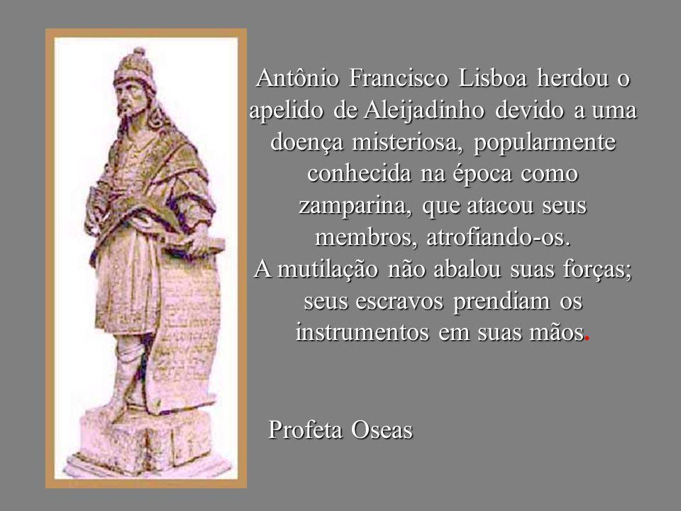Antônio Francisco Lisboa herdou o apelido de Aleijadinho devido a uma doença misteriosa, popularmente conhecida na época como zamparina, que atacou se