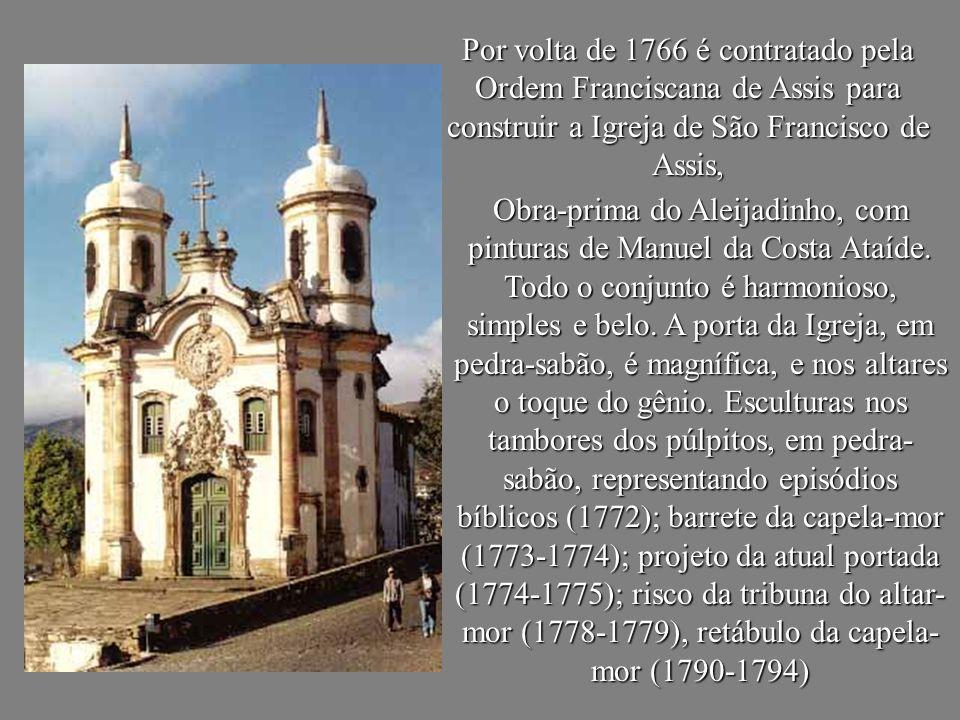 Por volta de 1766 é contratado pela Ordem Franciscana de Assis para construir a Igreja de São Francisco de Assis, Obra-prima do Aleijadinho, com pintu