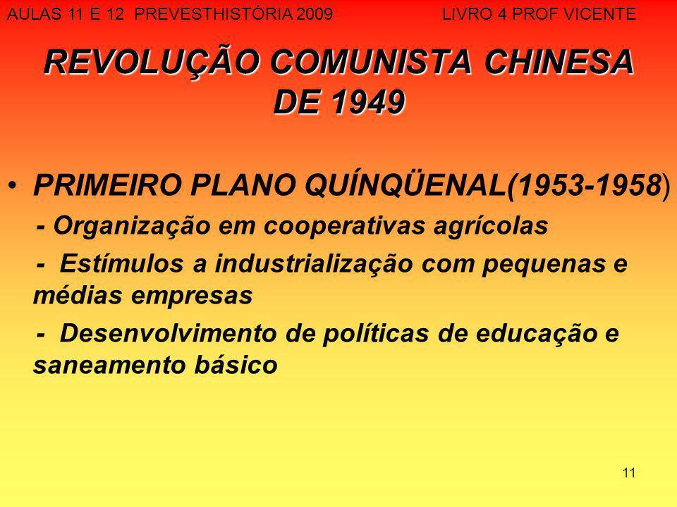 11 REVOLUÇÃO COMUNISTA CHINESA DE 1949 PRIMEIRO PLANO QUÍNQÜENAL(1953-1958) - Organização em cooperativas agrícolas - Estímulos a industrialização com