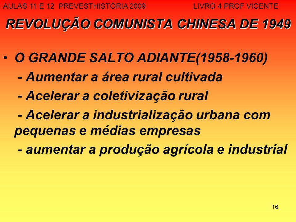 16 REVOLUÇÃO COMUNISTA CHINESA DE 1949 O GRANDE SALTO ADIANTE(1958-1960) - Aumentar a área rural cultivada - Acelerar a coletivização rural - Acelerar