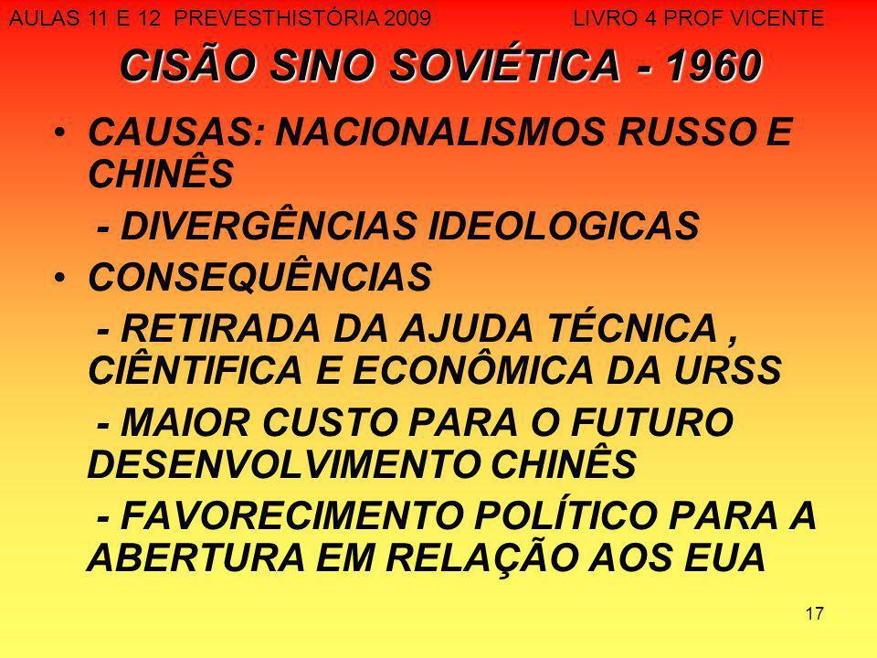 17 CISÃO SINO SOVIÉTICA - 1960 CAUSAS: NACIONALISMOS RUSSO E CHINÊS - DIVERGÊNCIAS IDEOLOGICAS CONSEQUÊNCIAS - RETIRADA DA AJUDA TÉCNICA, CIÊNTIFICA E