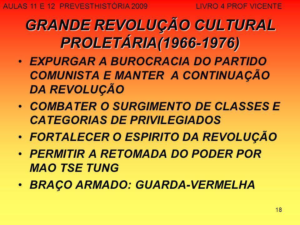 18 GRANDE REVOLUÇÃO CULTURAL PROLETÁRIA(1966-1976) EXPURGAR A BUROCRACIA DO PARTIDO COMUNISTA E MANTER A CONTINUAÇÃO DA REVOLUÇÃO COMBATER O SURGIMENT