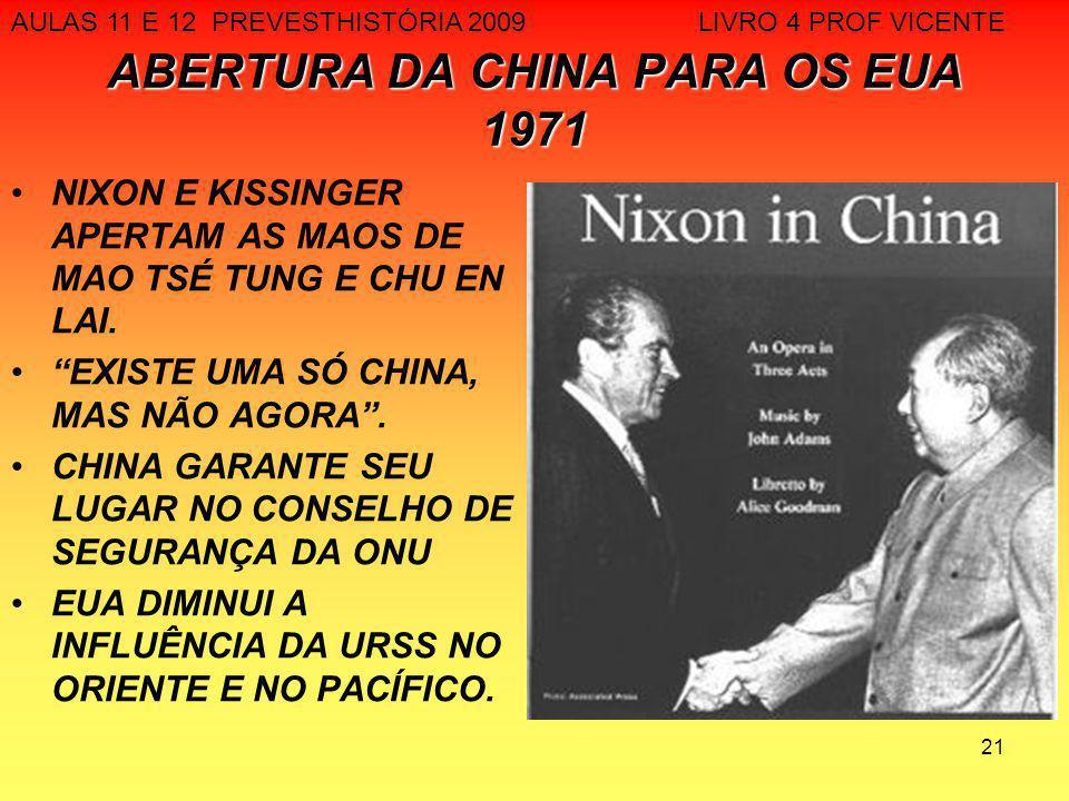 21 ABERTURA DA CHINA PARA OS EUA 1971 NIXON E KISSINGER APERTAM AS MAOS DE MAO TSÉ TUNG E CHU EN LAI. EXISTE UMA SÓ CHINA, MAS NÃO AGORA. CHINA GARANT