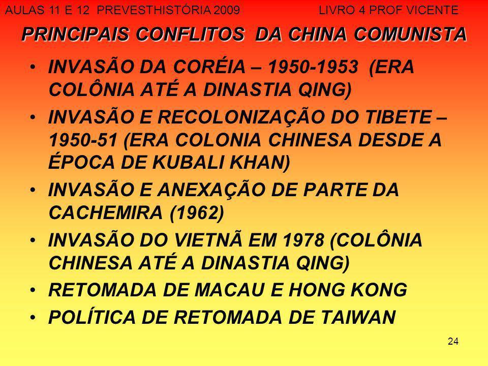 24 PRINCIPAIS CONFLITOS DA CHINA COMUNISTA INVASÃO DA CORÉIA – 1950-1953 (ERA COLÔNIA ATÉ A DINASTIA QING) INVASÃO E RECOLONIZAÇÃO DO TIBETE – 1950-51