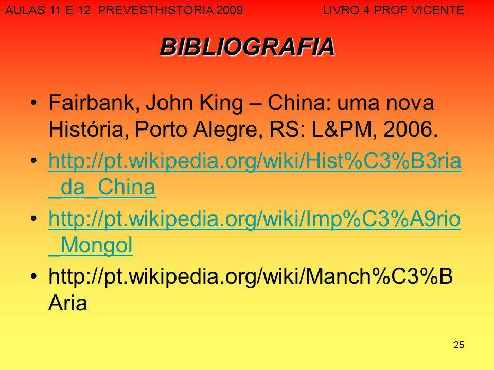 25 BIBLIOGRAFIA Fairbank, John King – China: uma nova História, Porto Alegre, RS: L&PM, 2006. http://pt.wikipedia.org/wiki/Hist%C3%B3ria _da_Chinahttp