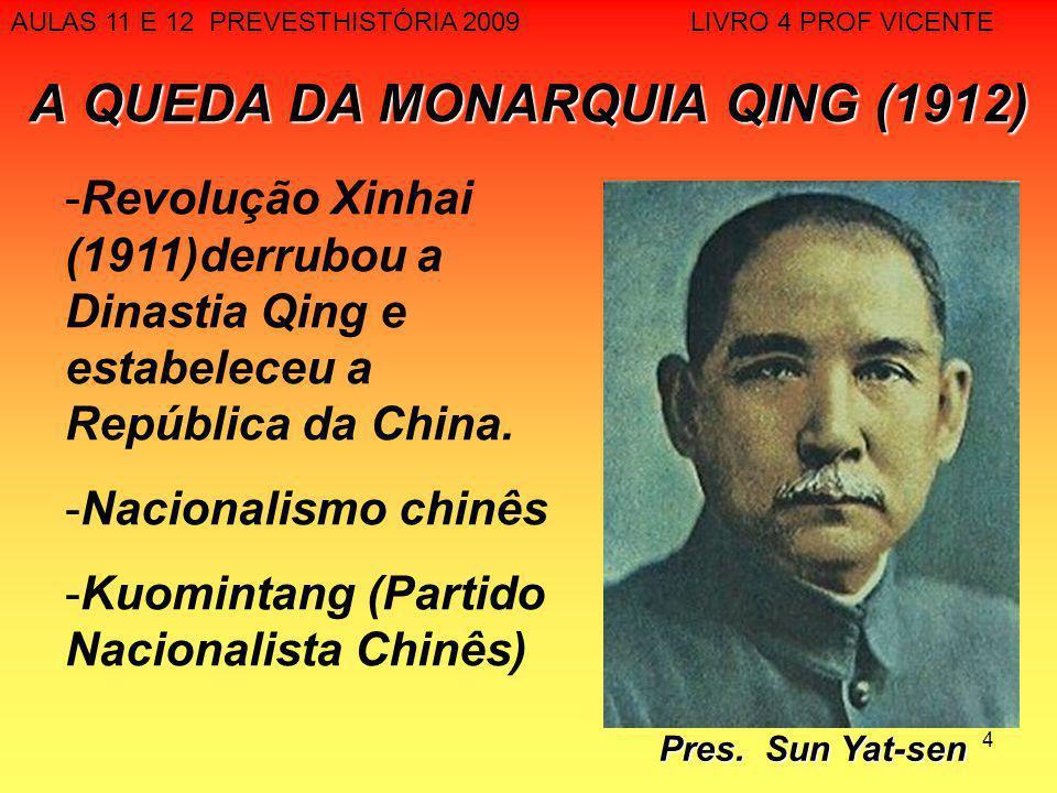 4 A QUEDA DA MONARQUIA QING (1912) AULAS 11 E 12 PREVESTHISTÓRIA 2009 LIVRO 4 PROF VICENTE -Revolução Xinhai (1911)derrubou a Dinastia Qing e estabele