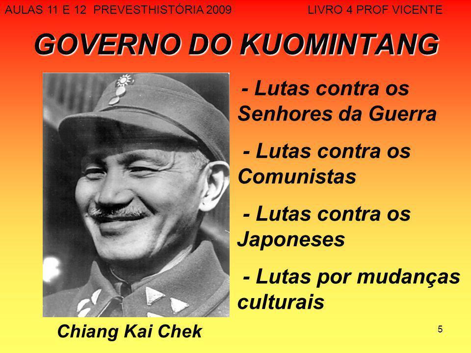 5 GOVERNO DO KUOMINTANG Chiang Kai Chek - Lutas contra os Senhores da Guerra - Lutas contra os Comunistas - Lutas contra os Japoneses - Lutas por muda