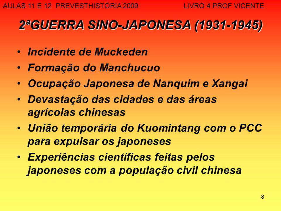 8 2ªGUERRA SINO-JAPONESA (1931-1945) Incidente de Muckeden Formação do Manchucuo Ocupação Japonesa de Nanquim e Xangai Devastação das cidades e das ár