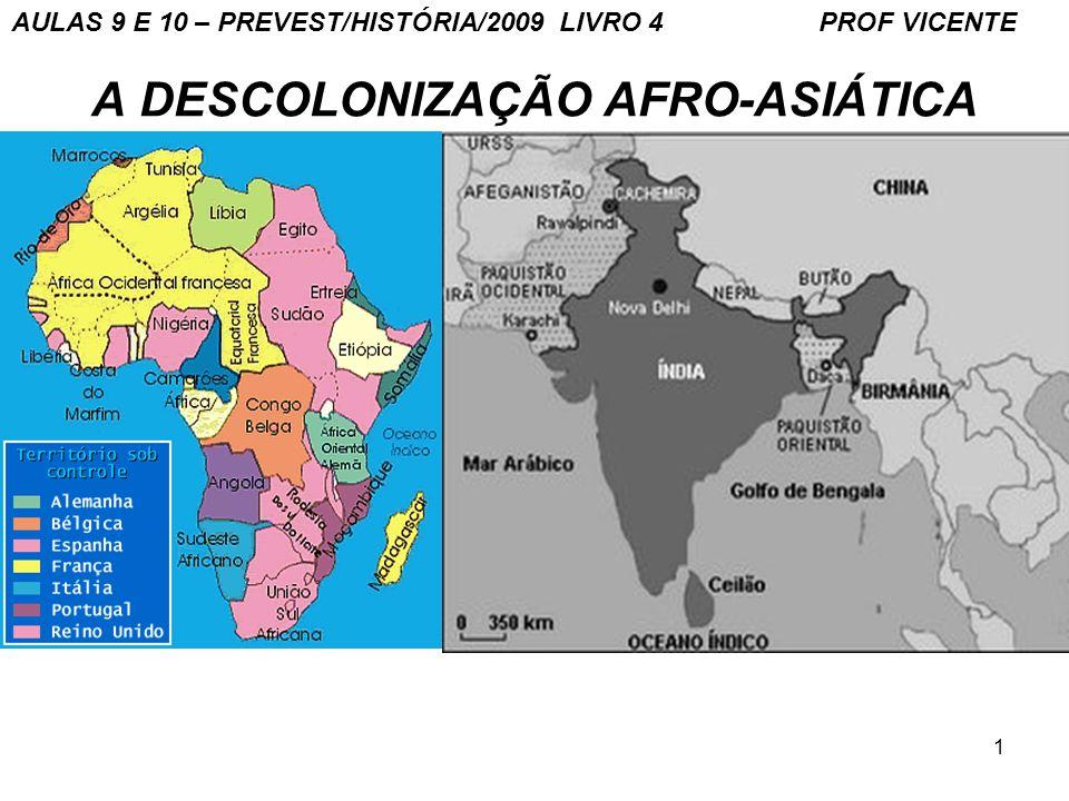 1 A DESCOLONIZAÇÃO AFRO-ASIÁTICA AULAS 9 E 10 – PREVEST/HISTÓRIA/2009 LIVRO 4 PROF VICENTE