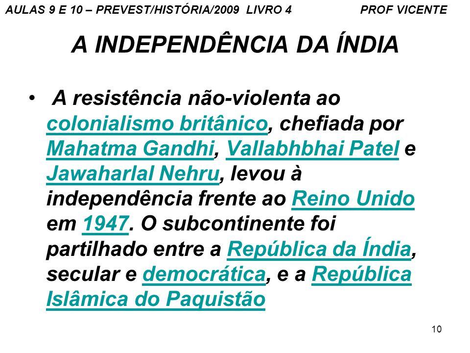 10 A INDEPENDÊNCIA DA ÍNDIA A resistência não-violenta ao colonialismo britânico, chefiada por Mahatma Gandhi, Vallabhbhai Patel e Jawaharlal Nehru, l