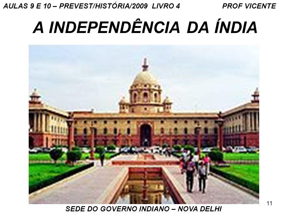 11 A INDEPENDÊNCIA DA ÍNDIA SEDE DO GOVERNO INDIANO – NOVA DELHI AULAS 9 E 10 – PREVEST/HISTÓRIA/2009 LIVRO 4 PROF VICENTE