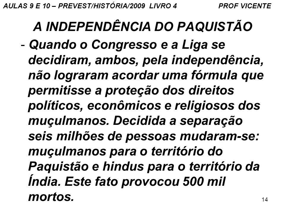 14 A INDEPENDÊNCIA DO PAQUISTÃO - Quando o Congresso e a Liga se decidiram, ambos, pela independência, não lograram acordar uma fórmula que permitisse