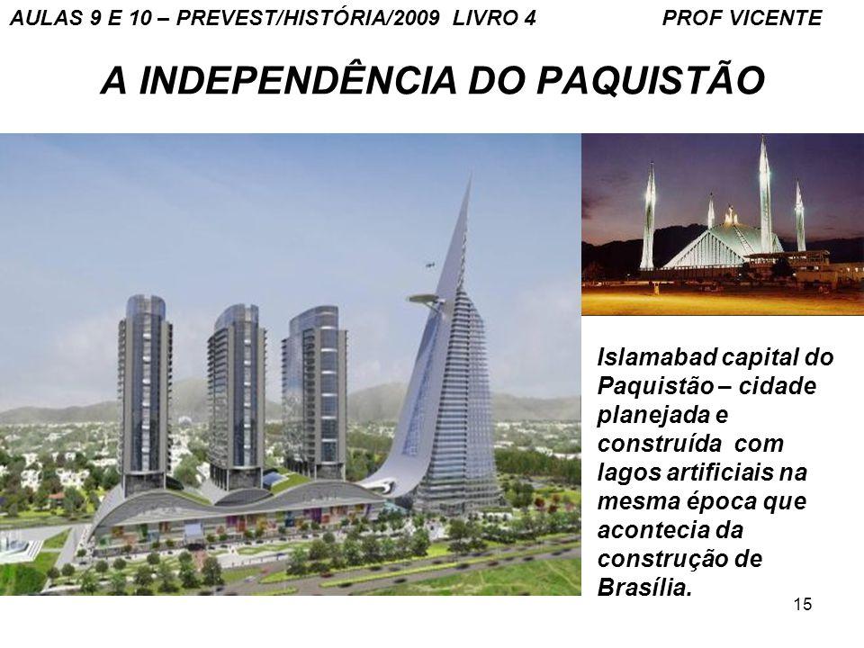 15 A INDEPENDÊNCIA DO PAQUISTÃO Islamabad capital do Paquistão – cidade planejada e construída com lagos artificiais na mesma época que acontecia da construção de Brasília.