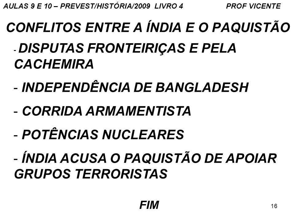 16 CONFLITOS ENTRE A ÍNDIA E O PAQUISTÃO - DISPUTAS FRONTEIRIÇAS E PELA CACHEMIRA - INDEPENDÊNCIA DE BANGLADESH - CORRIDA ARMAMENTISTA - POTÊNCIAS NUC