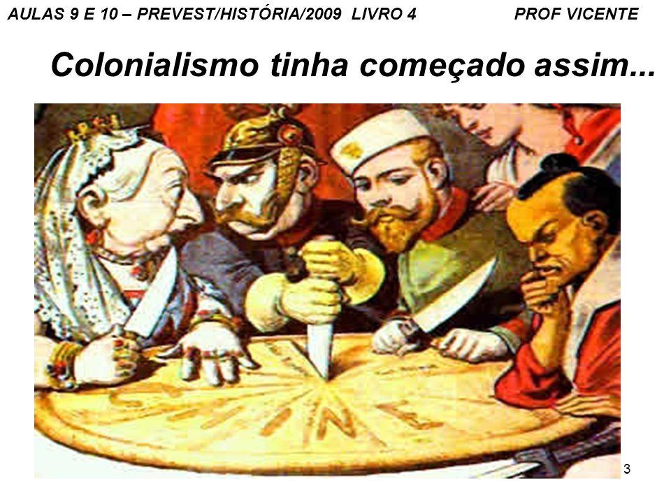 4 Colonialismo tinha começado assim... AULAS 9 E 10 – PREVEST/HISTÓRIA/2009 LIVRO 4 PROF VICENTE