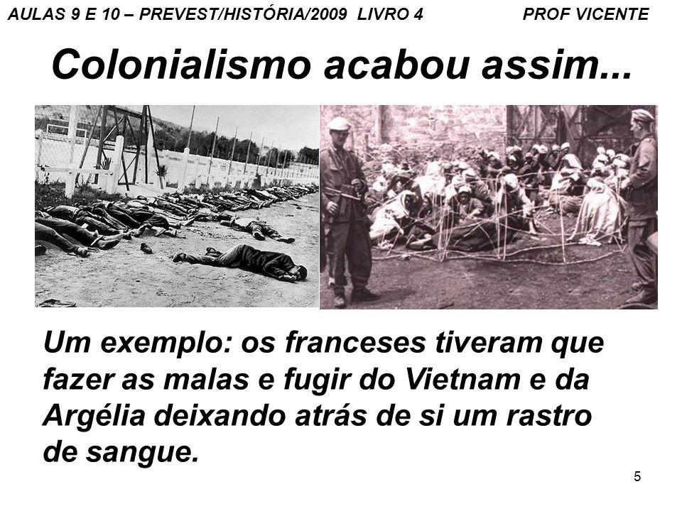 5 Colonialismo acabou assim... Um exemplo: os franceses tiveram que fazer as malas e fugir do Vietnam e da Argélia deixando atrás de si um rastro de s
