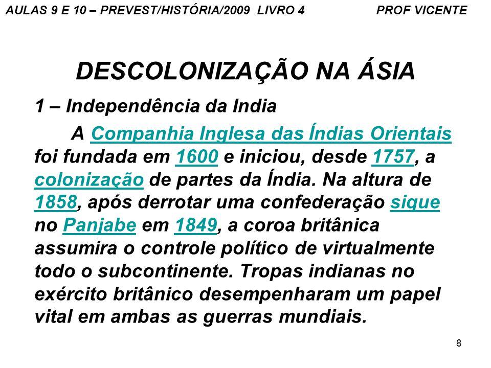 8 DESCOLONIZAÇÃO NA ÁSIA 1 – Independência da India A Companhia Inglesa das Índias Orientais foi fundada em 1600 e iniciou, desde 1757, a colonização