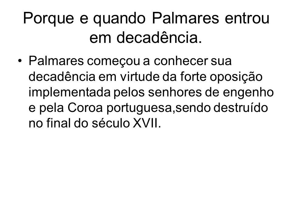 Porque e quando Palmares entrou em decadência.