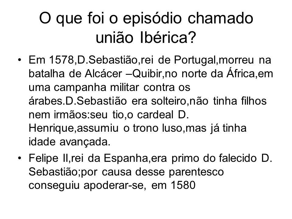 O que foi o episódio chamado união Ibérica.