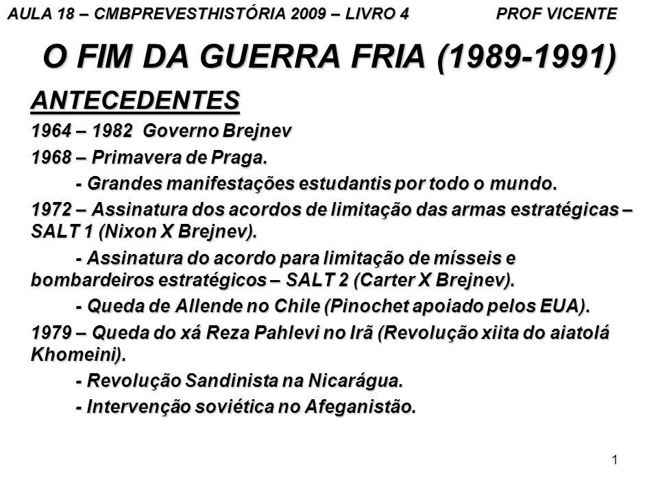 1 O FIM DA GUERRA FRIA (1989-1991) ANTECEDENTES 1964 – 1982 Governo Brejnev 1968 – Primavera de Praga.