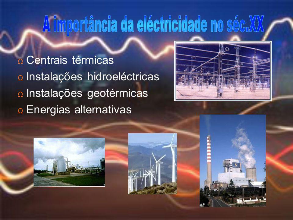 Ω Centrais térmicas Ω Instalações hidroeléctricas Ω Instalações geotérmicas Ω Energias alternativas