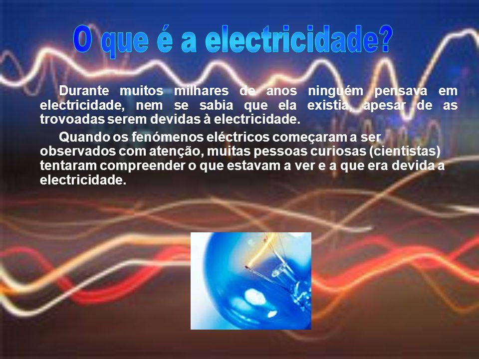 Durante muitos milhares de anos ninguém pensava em electricidade, nem se sabia que ela existia, apesar de as trovoadas serem devidas à electricidade.