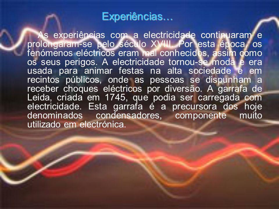 As experiências com a electricidade continuaram e prolongaram-se pelo século XVIII. Por esta época, os fenómenos eléctricos eram mal conhecidos, assim
