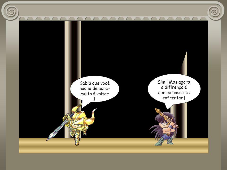 Eu lhe enviarei a armadura de Libra para que você possa derrotar o cavaleiro que usa a poderosa excalibur ! Obrigado mestre !!! Mas eu só aceitarei a