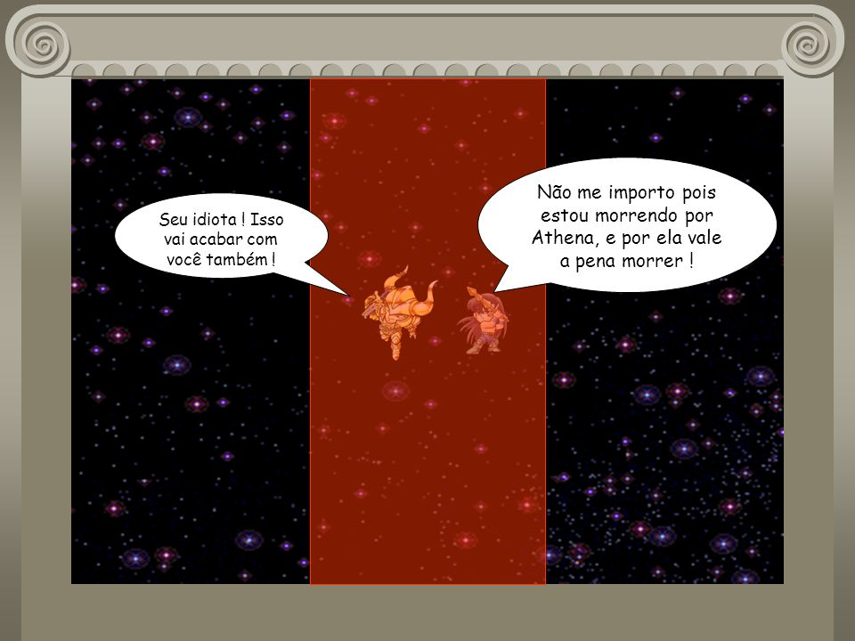 E agora Shura, vou te destruir de uma vez por todas com o meu golpe mais forte ! O último dragão ! Mas isso vai nos lançar no espaço !
